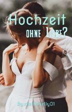 Hochzeit Ohne Liebe ? by mellichelly01