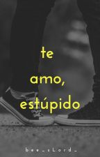 Te Amo, Estúpido by bee-s-lord_