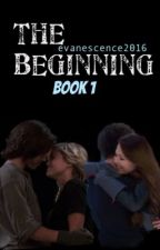 ''The Beginning''(Book I) [COMPLETE] by evanescence2016