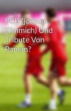 FCB (joshua Kimmich) Und Tribute Von Panem?  by Storys_of_FCB_und_Co