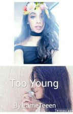 Too Young Camila/you by LameTeeen