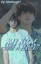 Am I In Love With A Pervert?   Kookie by senumi_fangirl