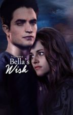 Bella's Wish (A Twilight Saga story: Twilight Reimagined.) by ttsforks