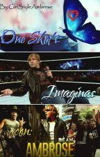 One Shot's e Imaginas con Dean Ambrose  by GirlStyleAmbrose