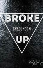 [Oneshot] [CheolHoon] Broke Up by JICHEOL1910
