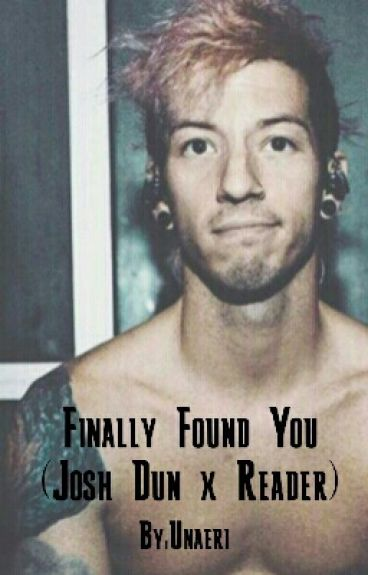 Finally Found You (Josh Dun x Reader)