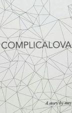 Complicalova by nrhsnhylll