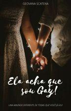 Ela Acha Que Sou Gay by Geovana_Scatena