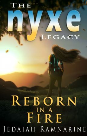 Reborn In A Fire: The Nyxe Legacy by Jedaiahx_