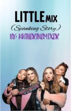 Little Mix (spanking story) by Katherinemixer