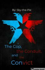The Cop, the Conduit, and the Convict by SkyPieFanFictions
