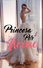 Princesa Por Acaso by AnaJuliaSDP