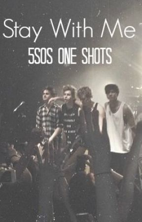 Stay With Me (5SOS One Shots) by cherrycolacalum