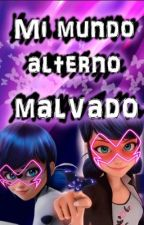 """Mi mundo alterno malvado"" by Lumigirl205"