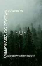 Creepypasta Oc Reviews🌌 (Under Some Editing) by YourEverydayFaggot