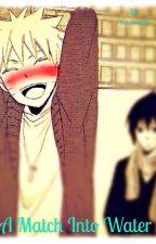 A Match Into Water (Naruto's P.O.V.) [SasuNaru] by Karnado