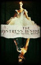 The Mistress Inside by Silver_Moose