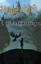 Hanna Clift E A Fênix Negra (Fanfic Hp) * Lendo*  [EM PROCESSO DE REVISÃO] by carladescendente