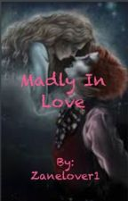 Madly in Love by Zanelover1