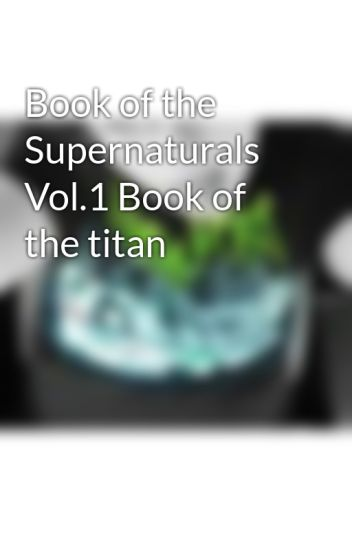 Book Of The Supernaturals Vol1 Book Of The Titan Katie Harding
