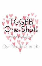 TGGBB One Shots by ConstantDoubt
