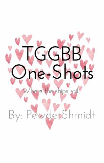 TGGBB One Shots