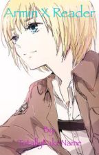 Armin x Reader(ON HOLD) by TotallyFakeName