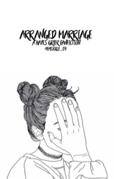 Arranged Marriage| A Hayes Grier Fanfiction/ Completed