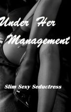 Under Her Management by SlimSultrySeductress