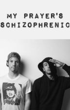 My Prayer's Schizophrenic by arianadunnn