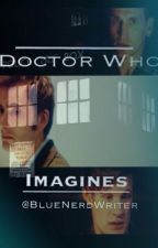 Doctor Who Imagines by BlueNerdWriter
