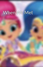 When We Met  by LoverLia