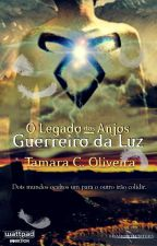 O Legado dos Anjos - Guerreiro da Luz (Fanfiction) by TamaraCOliveira