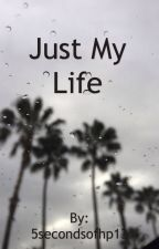 Just My Life by 5secondsofhp13