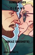 Sunglasses and Cigars {BbKaz Oneshots} by galaxygays