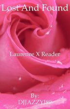 Lost and Found Laurence X Reader (Completed)  by DJJAZZYJ04