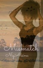 Mismatch |Book 1| by NiyAlsina