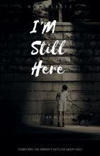 I'm Still Here. by Kiorules12