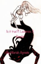 DISCONTINUED Is It True. (Laurance X Reader) by Mariah12204