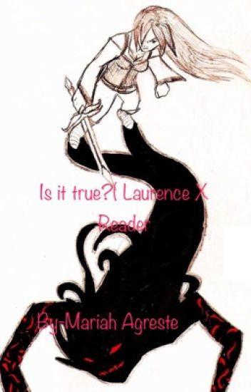 Is It True. (Laurance X Reader)