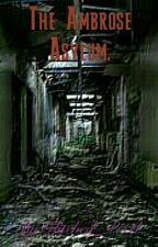 The Ambrose Asylum. [MAJOR EDITING] by Glitched_Pixel
