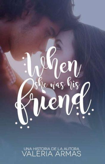 WHEN SHE WAS HIS FRIEND.