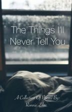 The Things I'll Never Tell You by totorowritesbooks