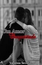 Um Amor Conquistado {Completo} by VanessaSecolin