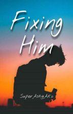 Fixing Him by SuperAstigAko
