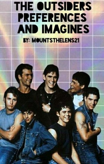 The Outsiders Preferences, Imagines, and Headcannons(COMPLETED)