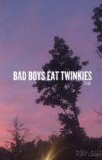 Bad Boys Eat Twinkies || (bottom!Harry) by dysfunctionalhaz