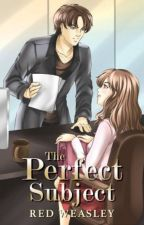The Perfect Subject(Completed)(Soon on Lifebooks) by LittleRedYasha