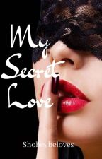 My secret love (Complete) by shobeybeloves