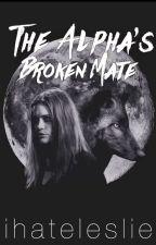 The Alpha's Broken Mate (#WATTY'S 2016) by ih8leslie